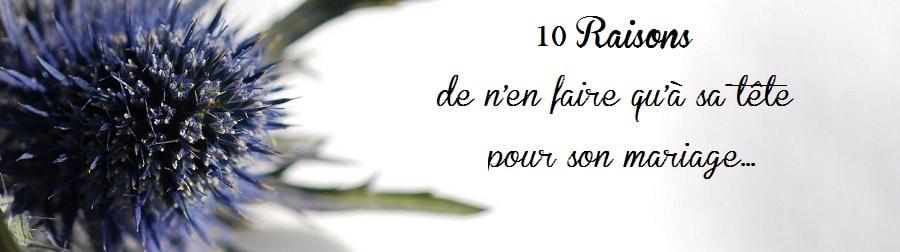 10 raisons de n'en faire qu'à sa tête pour son mariage