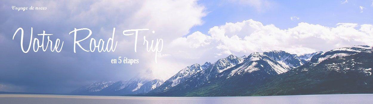 Comment organiser un Road Trip en 5 étapes